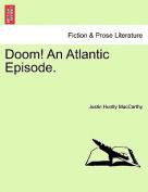 Doom! an Atlantic Episode.