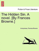 The Hidden Sin. a Novel. [By Frances Browne.]