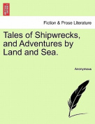 Tales of Shipwrecks, and Adventures by Land and Sea.
