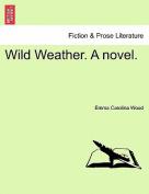 Wild Weather. a Novel.