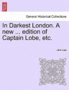 In Darkest London. a New ... Edition of Captain Lobe, Etc.