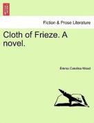 Cloth of Frieze. a Novel.