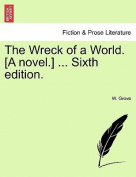 The Wreck of a World. [A Novel.] ... Sixth Edition.