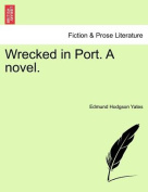 Wrecked in Port. a Novel.