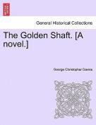 The Golden Shaft. [A Novel.]