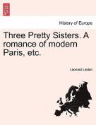 Three Pretty Sisters. a Romance of Modern Paris, Etc.