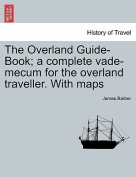 The Overland Guide-Book; A Complete Vade-Mecum for the Overland Traveller. with Maps