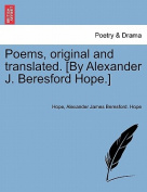 Poems, Original and Translated. [By Alexander J. Beresford Hope.]