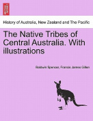The Native Tribes of Central Australia. with Illustrations
