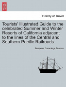 Tourists' Illustrated Guide to the Celebrated Summer and Winter Resorts of California Adjacent to the Lines of the Central and Southern Pacific Railroads.