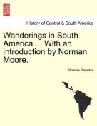 Wanderings in South America ... with an Introduction by Norman Moore.