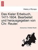 Das Kieler Erbebuch, 1411-1604. Bearbeitet Und Herausgegeben Von Chr. Reuter. [GER]