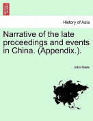 Narrative of the Late Proceedings and Events in China. (Appendix.).