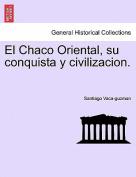 El Chaco Oriental, Su Conquista y Civilizacion.