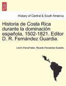 Historia de Costa Rica Durante La Dominacion Espanola, 1502-1821. Editor D. R. Fernandez Guardia.