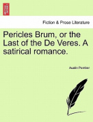 Pericles Brum, or the Last of the de Veres. a Satirical Romance.