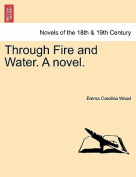 Through Fire and Water. a Novel.