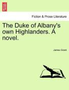 The Duke of Albany's Own Highlanders. a Novel.Vol.I