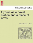 Cyprus as a Naval Station and a Place of Arms.