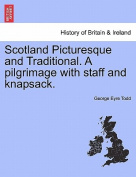 Scotland Picturesque and Traditional. a Pilgrimage with Staff and Knapsack.