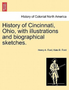 History of Cincinnati, Ohio, with Illustrations and Biographical Sketches.
