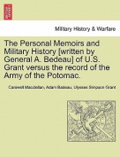 The Personal Memoirs and Military History [Written by General A. Bedeau] of U.S. Grant Versus the Record of the Army of the Potomac.