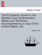 The Emigrant's Guide to the Western and Southwestern States and Territories. Accompanied by a Map of the United States, Etc.