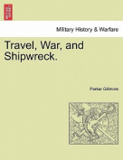 Travel, War, and Shipwreck.
