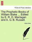 The Prophetic Books of William Blake ... Edited by E. R. D. Maclagan and A. G. B. Russell.