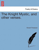 The Knight Mystic, and Other Verses.