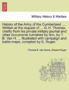 History of the Army of the Cumberland ... Written at the Request of ... G. H. Thomas, Chiefly from His Private Military Journal and Other Documents Furnished by Him, by T. B. Van H. ... Illustrated with Campaign and Battle Maps, Compiled by E. Ruger.
