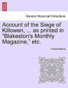 "Account of the Siege of Killowen, ... as Printed in ""Blakeston's Monthly Magazine,"" Etc."