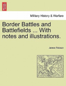Border Battles and Battlefields ... with Notes and Illustrations.
