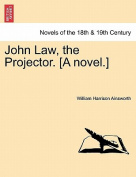 John Law, the Projector. [A Novel.]