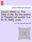 Doctor Weld; Or, the Web of Life. by the Author of Deeds Not Words [I.E. M. M. Bell], Andc. Vol. II