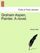 Graham Aspen, Painter. a Novel.