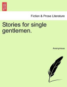Stories for Single Gentlemen.