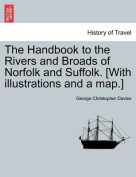 The Handbook to the Rivers and Broads of Norfolk and Suffolk. [With Illustrations and a Map.] Vol.I