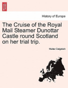 The Cruise of the Royal Mail Steamer Dunottar Castle Round Scotland on Her Trial Trip.