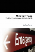 Mindful Triage--Positive Psychology and Life in the Er