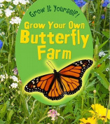 Grow Your Own Butterfly Farm (Grow It Yourself!