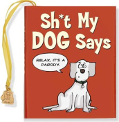 Sh*t My Dog Says [With Charm]