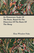An Elementary Study Of The Brain, Based On The Dissection Of The Brain Of The Sheep