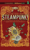 Steampunk! an Anthology of Fantastically Rich and Strange Stories  [Audio]