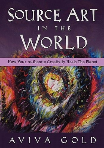 Source Art in the World: How Your Authentic Creativity Heals the Planet.