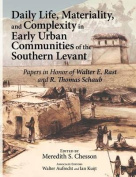 Daily Life, Materiality, and Complexity in Early Urban Communities of the Southern Levant