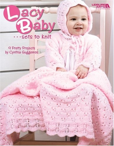Lacy Baby Sets to Knit (Leisure Arts #4440) by Cynthia Guggemos.