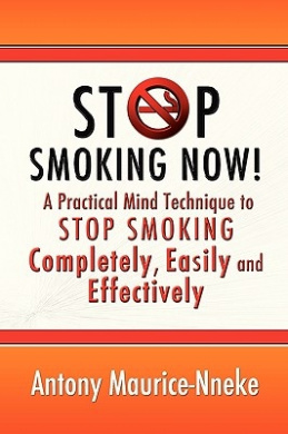 Stop Smoking Now! a Practical Mind Technique to Stop Smoking Completely, Easily and Effectively