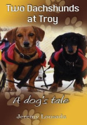Two Dachshunds at Troy - A Dog's Tale