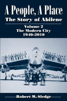 A People, a Place: The Story of Abilene, Volume 2: The Modern City, 1940-2010